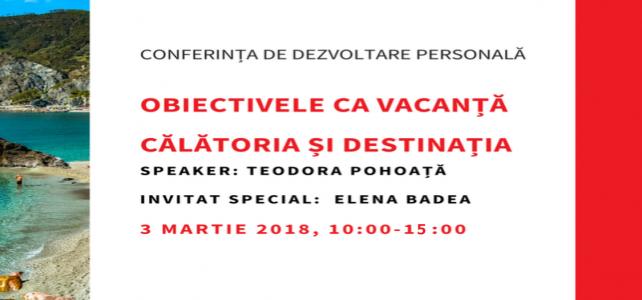Teodora Pohoață și  invitata specială Elena Badea vă invită la Conferința de dezvoltare personală  Obiectivele ca vacanță - Călătoria și Destinația